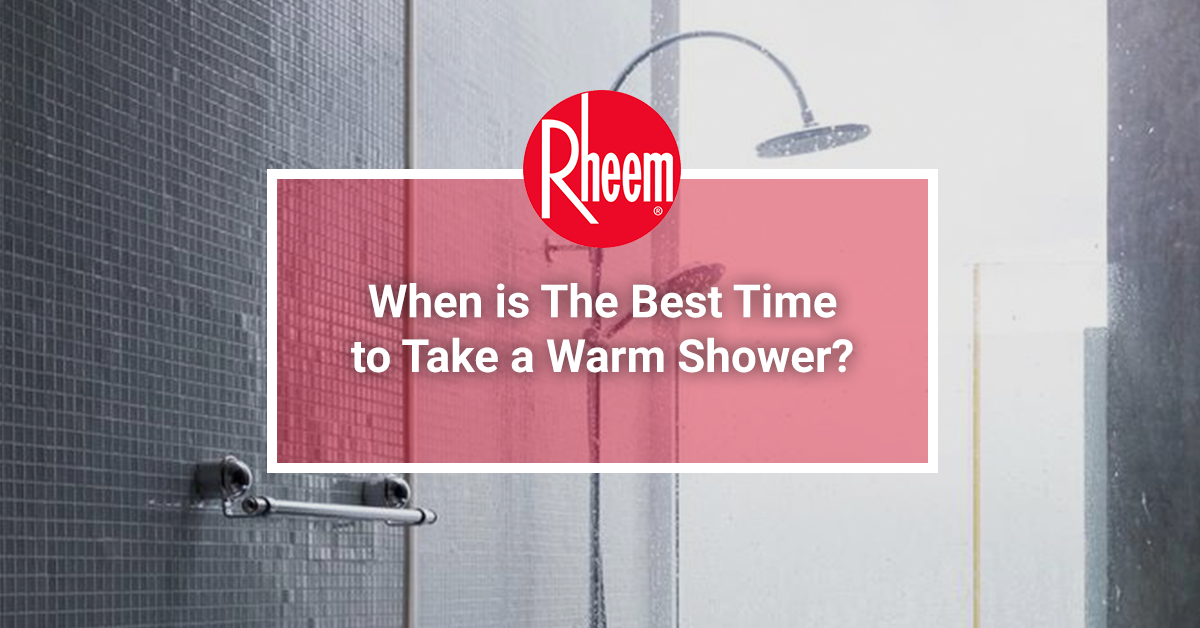 When is the best time to take a warm shower