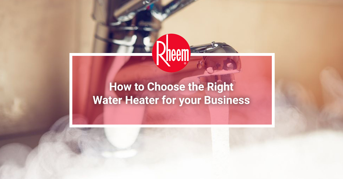 How to choose the right water heater for your business