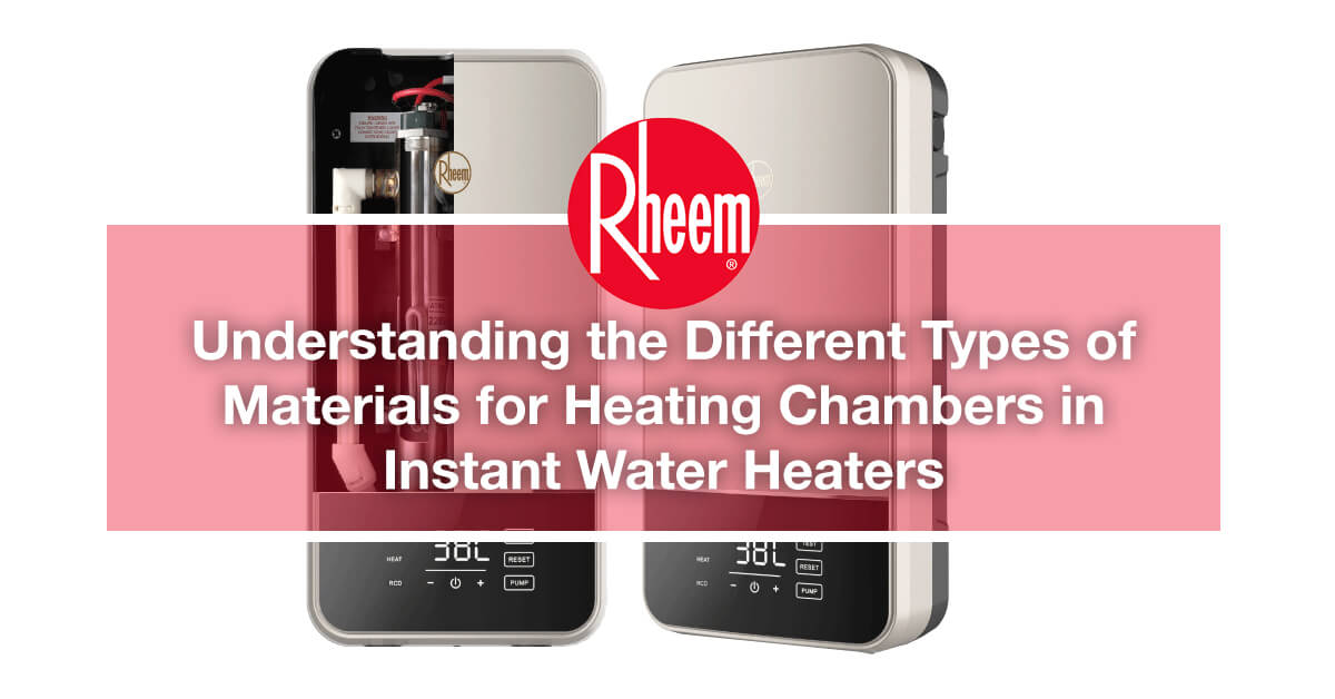 Understanding the Different Types of Materials for Heating Chambers in Instant Water Heaters