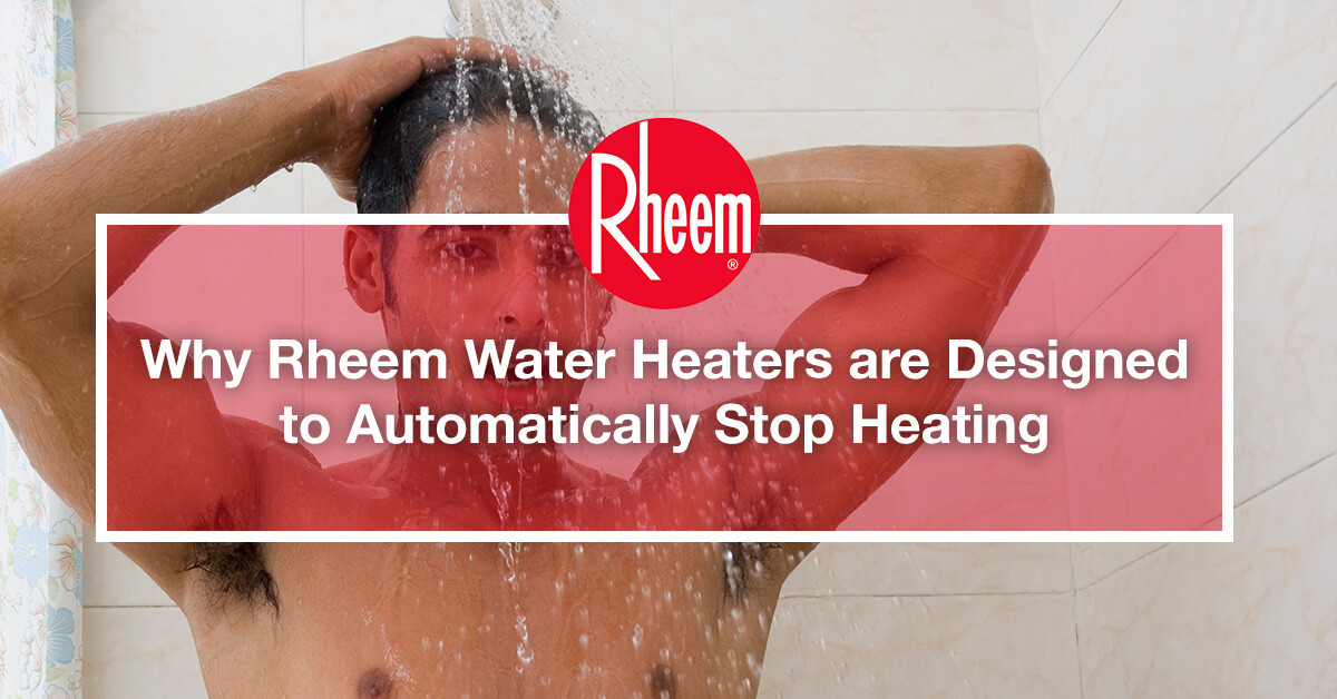 Why Rheem water heaters are designed to automatically stop heating