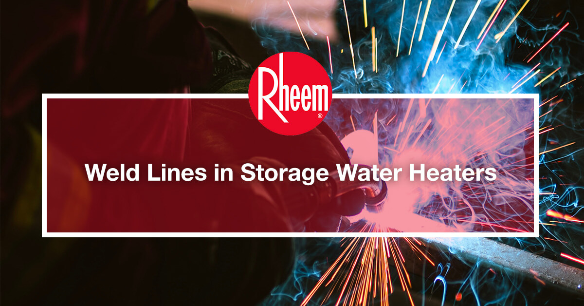 Weld Lines in Storage Water Heaters