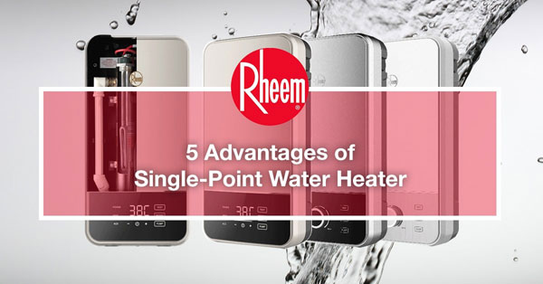 5 advantages if single point water heater