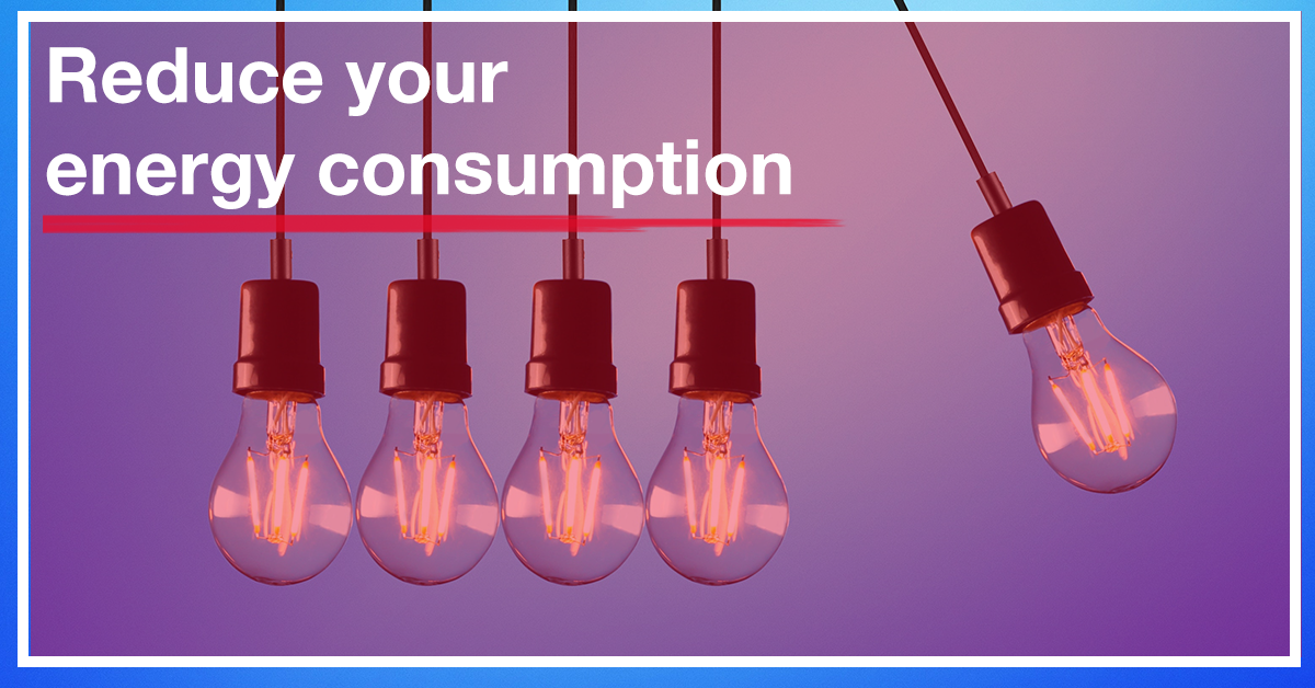 Reduce your energy consumption