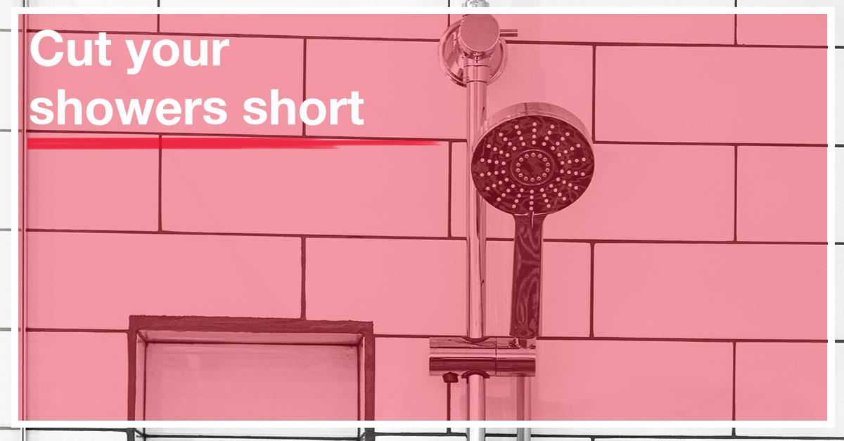 Cut your showers short